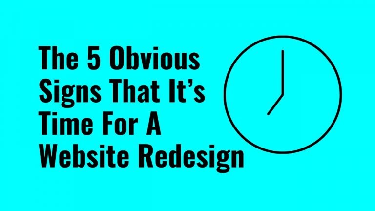 The 5 Obvious Signs That It's Time For A Website Redesign