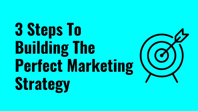 3 steps to building the perfect marketing strategy